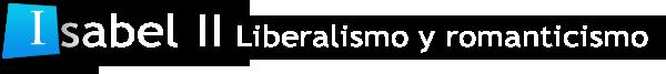 Liberalismo y romanticismo en tiempos de Isabel II