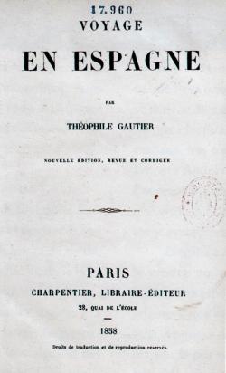 Théophile Gautier: «Voyage en Espagne». Paris: (s.n.), 1858 (Corbeil). 17,5 x 11,6 cm. Madrid, Biblioteca Nacional (1/36410)